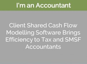 client shared cash flow modelling software brings efficiency to tax and SMSF accountants