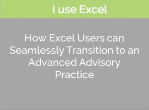 Financial Planning Software - How Excel users can seamlessly transition to an advanced advisory practice